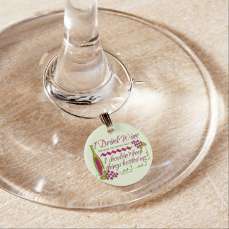 I Drink Wine Funny Quote Wine Charm