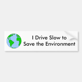 I Drive Slow to Save the Environment Bumper Sticker