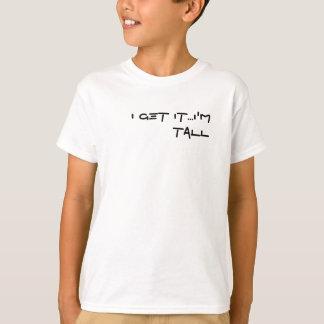 I get it...I'm tall T Shirts