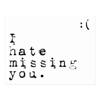 I Hate Missing You-But I Love Having You To Miss Postcard