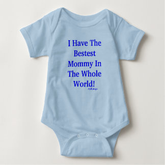 I Have The Bestest Mommy In The Whole World!, M... T Shirts