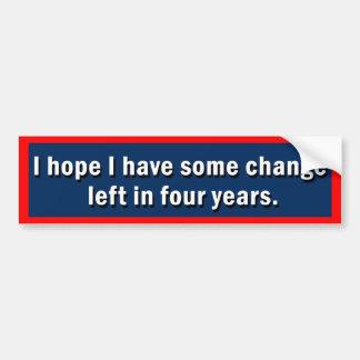 I Hope I Have Some Change Left Bumper Sticker