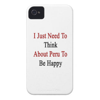 I Just Need To Think About Peru To Be Happy iPhone 4 Cases