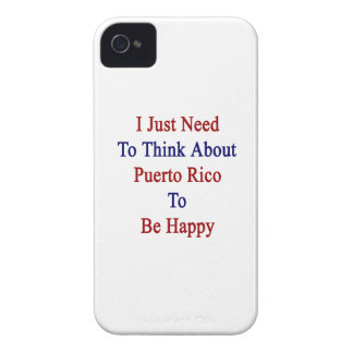 I Just Need To Think About Puerto Rico To Be Happy Case-Mate iPhone 4 Cases
