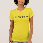 I Let The Dogs Out Tshirt
