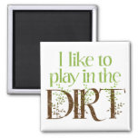 I Like to Play in the Dirt Funny Gardening Square Magnet