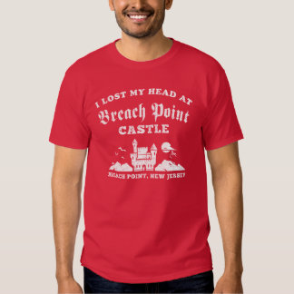 I Lost My Head at Breach Point Castle T Shirts