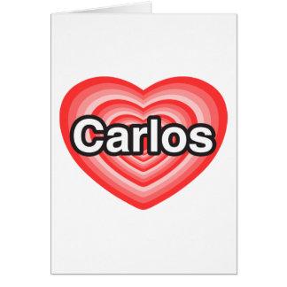 I love Carlos. I love you Carlos. Heart Greeting Card