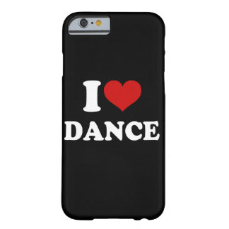 I Love Dance Barely There iPhone 6 Case