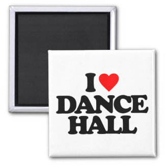 I LOVE DANCE HALL SQUARE MAGNET