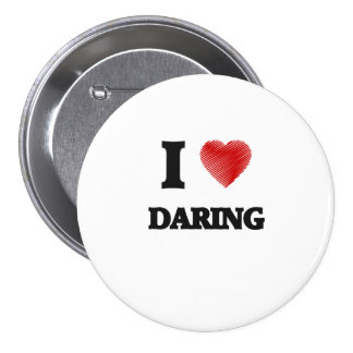 I love Daring 7.5 Cm Round Badge