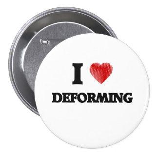 I love Deforming 7.5 Cm Round Badge