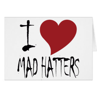I Love Mad Hatters Greeting Card