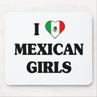 I love Mexican Girls Mouse Pad
