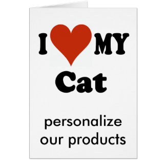 I Love My Cat Gifts and Apparel Greeting Card