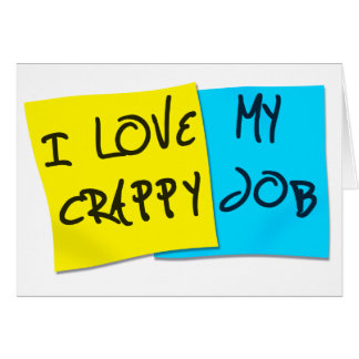 I Love My Crappy Job Greeting Card