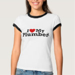 I Love My Plumber T-shirts