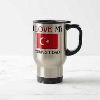 I Love My Turkish Dad Stainless Steel Travel Mug