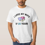 I love my wife of 25 years t shirts