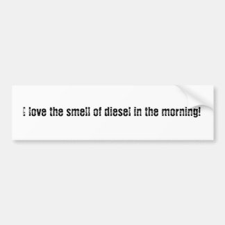 I love the smell of diesel bumper sticker