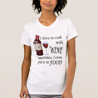 I Love To Cook With Wine - Even In Food Tshirts