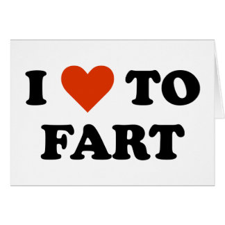 I Love To Fart Greeting Card