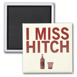 I Miss Hitch (dark on light) Magnet