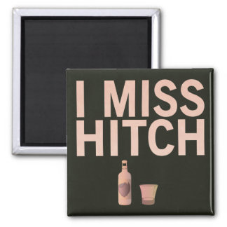 I Miss Hitch (light on dark) Magnet