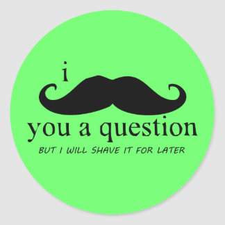 I Moustache You A Question Round Sticker