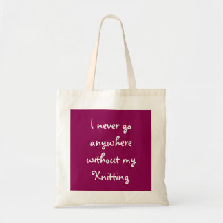 I Never Go Anywhere Without My Knitting Budget Tote Bag
