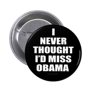 I Never Thought I'd Miss Obama 6 Cm Round Badge
