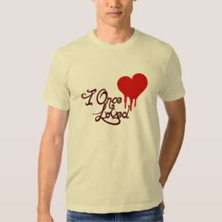 I Once Loved T Shirt
