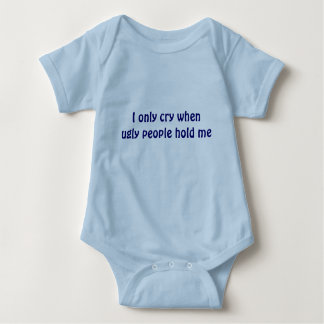I only cry when ugly people hold me Infant Tshirts