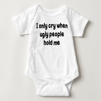 I ONLY CRY WHEN UGLY PEOPLE HOLD ME SHIRTS