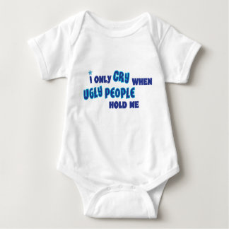 I only cry when ugly people hold me tee shirt