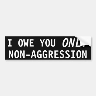 I owe you only Non-aggression Bumper Sticker