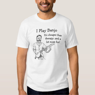 I Play Banjo It's Cheaper Than Therapy and Cheaper T-shirts