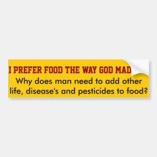 I prefer food the way GOD made it! Bumper Sticker