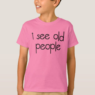 I See Old People T-shirts