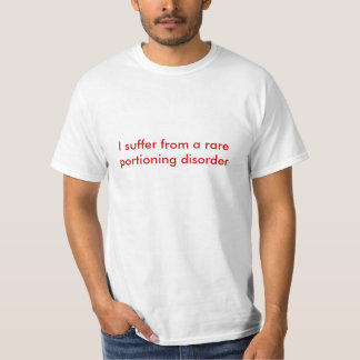 I suffer from a rare portioning disorder tshirts