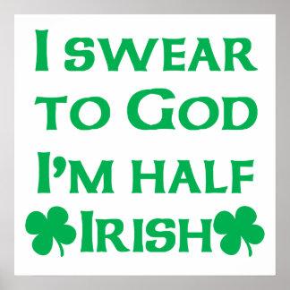 I Swear To Go I'm Half Irish Poster