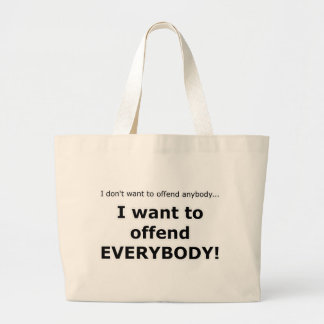 I want to offend... EVERYBODY! Jumbo Tote Bag