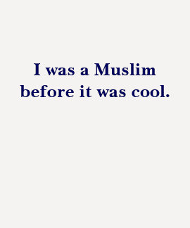 I was a Muslim before it was cool. T-shirts