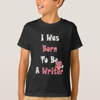 I Was Born To Be Writer Tee Shirt
