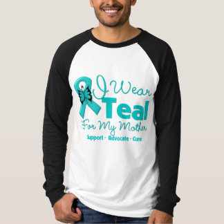 I Wear Teal For My Mother Tee Shirts