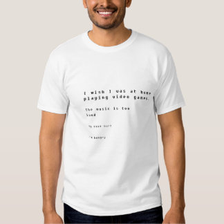 I wish I was at home playing video games. [Text] T-shirts