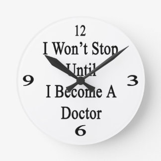 I Won't Stop Until I Become A Doctor Wall Clock