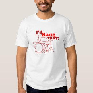 I'd Bang That! Shirts