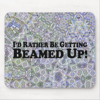 I'd Rather Be Getting Beamed Up - Multi-Products Mouse Pad