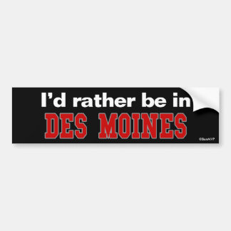 I'd Rather Be In Des Moines Bumper Sticker